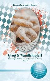 Grog & Vanillekipferl - Kriminalgeschichten aus der bayerischen Provinz - Band 4