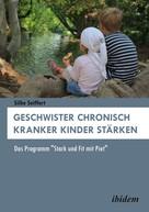 Silke Seiffert: Geschwister chronisch kranker Kinder stärken