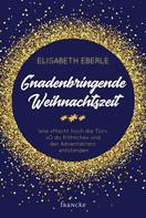 Elisabeth Eberle: Gnadenbringende Weihnachtszeit