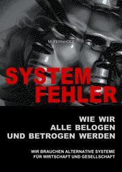 SYSTEMFEHLER - Wie wir alle belogen und betrogen werden - Wir brauchen alternative Systeme für Wirtschaft und Gesellschaft