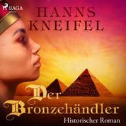 Der Bronzehändler - Historischer Roman (Ungekürzt)