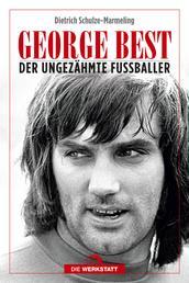 George Best - Der ungezähmte Fußballer