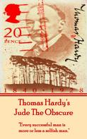Thomas Hardy: Jude The Obscure, By Thomas Hardy