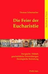 Die Feier der Eucharistie - Liturgische Abläufe – geschichtliche Entwicklungen – theologische Bedeutung