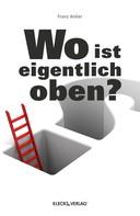 Franz Anker: Wo ist eigentlich oben? ★★★★