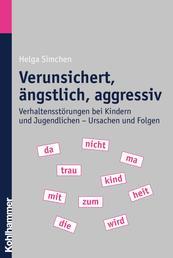 Verunsichert, ängstlich, aggressiv - Verhaltensstörungen bei Kindern und Jugendlichen - Ursachen und Folgen