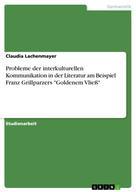 """Claudia Lachenmayer: Probleme der interkulturellen Kommunikation in der Literatur am Beispiel Franz Grillparzers """"Goldenem Vließ"""""""