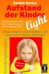Aufstand der Kinder – LIGHT – Der Erziehungsratgeber als Schnell-Leseversion, jedes Thema knapp und präzise auf einer Seite!