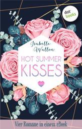 """HOT SUMMER KISSES: Vier Romane in einem eBook - """"Urlaub - Liebe inbegriffen"""", """"Traumfrau ohne Trauschein"""", """"Verführung in Caracas"""", """"Ein Abenteurer zum Verlieben"""""""
