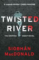 Siobhan MacDonald: Twisted River: A gripping and unmissable psychological thriller