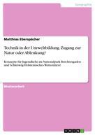 Matthias Eberspächer: Technik in der Umweltbildung. Zugang zur Natur oder Ablenkung?