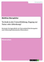 Technik in der Umweltbildung. Zugang zur Natur oder Ablenkung? - Konzepte für Jugendliche im Nationalpark Berchtesgaden und Schleswig-Holsteinisches Wattenmeer