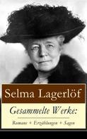 Selma Lagerlöf: Gesammelte Werke: Romane + Erzählungen + Sagen