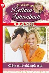 Bettina Fahrenbach Classic 14 – Liebesroman - Glück will erkämpft sein