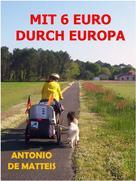Antonio De Matteis: MIT 6 EURO DURCH EUROPA