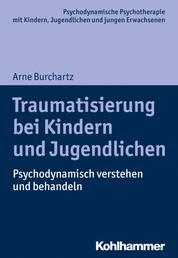 Traumatisierung bei Kindern und Jugendlichen - Psychodynamisch verstehen und behandeln
