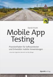 Mobile App Testing - Praxisleitfaden für Softwaretester und Entwickler mobiler Anwendungen