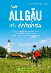 Das Allgäu erfahren. 30 Radtouren durch malerische Landschaften und reizvolle Städte - Natur und Kultur erleben, die besten Einkehrmöglichkeiten genießen. Inkl. GPS-Tracks