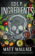Matt Wallace: Idle Ingredients ★★★★