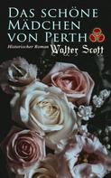 Sir Walter Scott: Das schöne Mädchen von Perth: Historischer Roman