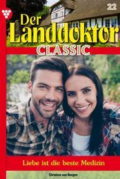 Der Landdoktor Classic 22 – Arztroman - Liebe ist die Beste Medizin