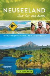 Bruckmann Reiseführer Neuseeland: Zeit für das Beste - Highlights, Geheimtipps, Wohlfühladressen.