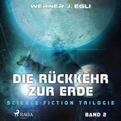 Die Rückkehr zur Erde - Science-Fiction Trilogie, Band 2 (Ungekürzt)