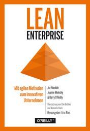 Lean Enterprise - Mit agilen Methoden zum innovativen Unternehmen