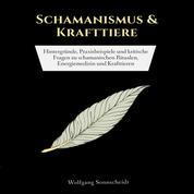 Schamanismus & Krafttiere - Hintergründe, Praxisbeispiele und kritische Fragen zu schamanischen Ritualen, Energiemedizin und Krafttieren