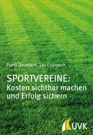 Frank Daumann: Sportvereine: Kosten sichtbar machen und Erfolg sichern