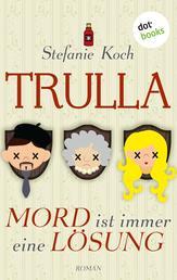 TRULLA - Mord ist immer eine Lösung - Roman