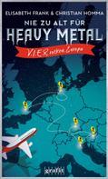 Elisabeth Frank: Nie zu alt für Heavy Metal. V.I.E.R. rocken Europa ★★★★★