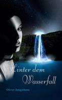Oliver Jungjohann: Hinter dem Wasserfall