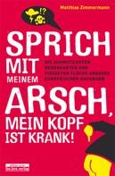 Matthias Zimmermann: Sprich mit meinem Arsch, mein Kopf ist krank! ★