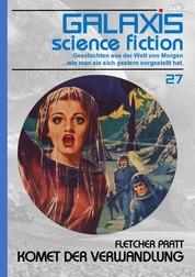 GALAXIS SCIENCE FICTION, Band 27: KOMET DER VERWANDLUNG - Geschichten aus der Welt von Morgen - wie man sie sich gestern vorgestellt hat.