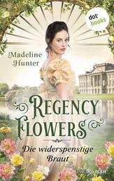 Regency Flowers - Die widerspenstige Braut: Rarest Bloom 2 - Roman