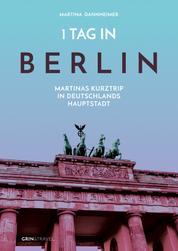 1 Tag in Berlin - Martinas Kurztrip in Deutschlands Hauptstadt