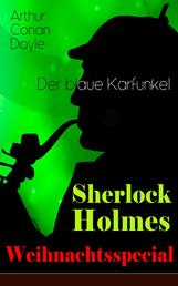 """Sherlock Holmes Weihnachtsspecial - Der blaue Karfunkel - Mit """"Eine Studie in Scharlachrot"""" - Der erste Auftritt von Sherlock Holmes und die Geschichte der Begegnung von Watson und Holmes (Krimi-Klassiker)"""