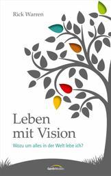 Leben mit Vision - Wozu um alles in der Welt lebe ich?