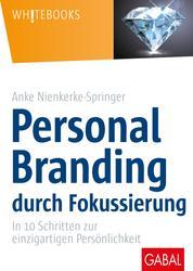 Personal Branding durch Fokussierung - In zehn Schritten zur einzigartigen Persönlichkeit