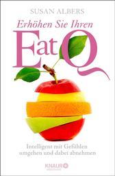 Erhöhen Sie Ihren EatQ - Intelligent mit Gefühlen umgehen und dabei abnehmen
