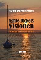 Hugo Dürrenmatt: Agnos Dickers Visionen
