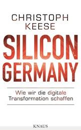 Silicon Germany - Wie wir die digitale Transformation schaffen