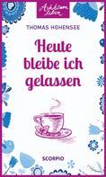 Thomas Hohensee: Heute bleibe ich gelassen ★★★