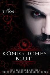 Königliches Blut: Eine Sammlung von vier übernatürlichen Liebesgeschichten