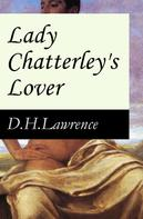D. H. Lawrence: Lady Chatterley's Lover (The Unexpurgated Edition)