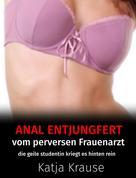 Katja Krause: Anal entjungfert vom perversen Frauenarzt ★★★★