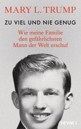 Zu viel und nie genug - Wie meine Familie den gefährlichsten Mann der Welt erschuf (deutsche Ausgabe von Too Much and Never Enough)
