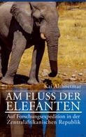 Kai Althoetmar: Am Fluß der Elefanten