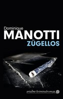 Dominique Manotti: Zügellos